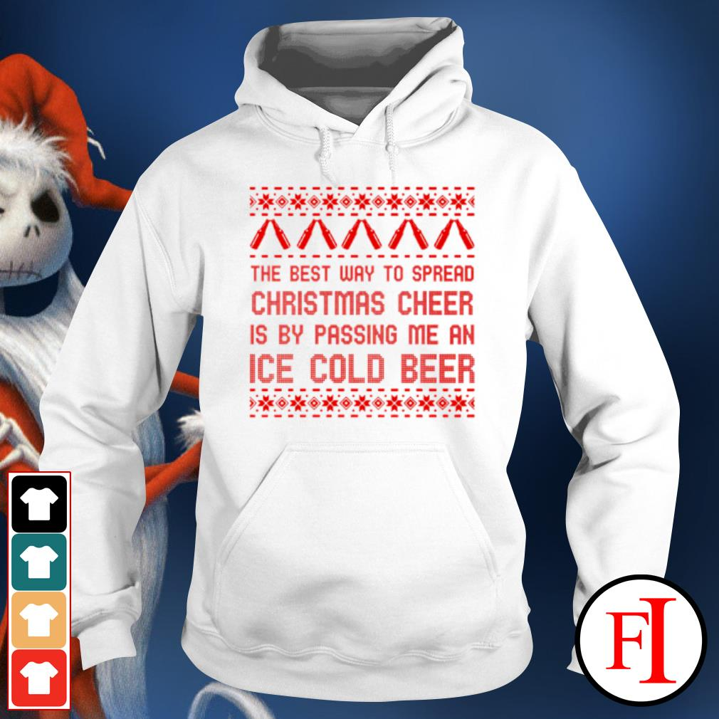 The best way to spread Christmas cheer is by passing me an ice cold beer ugly s hoodie