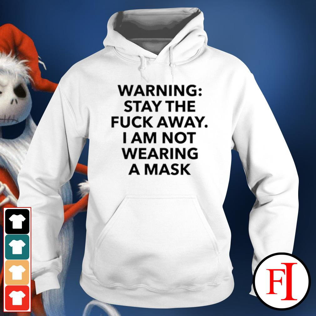 Warning stay the fuck away I am not wearing a mask s hoodie