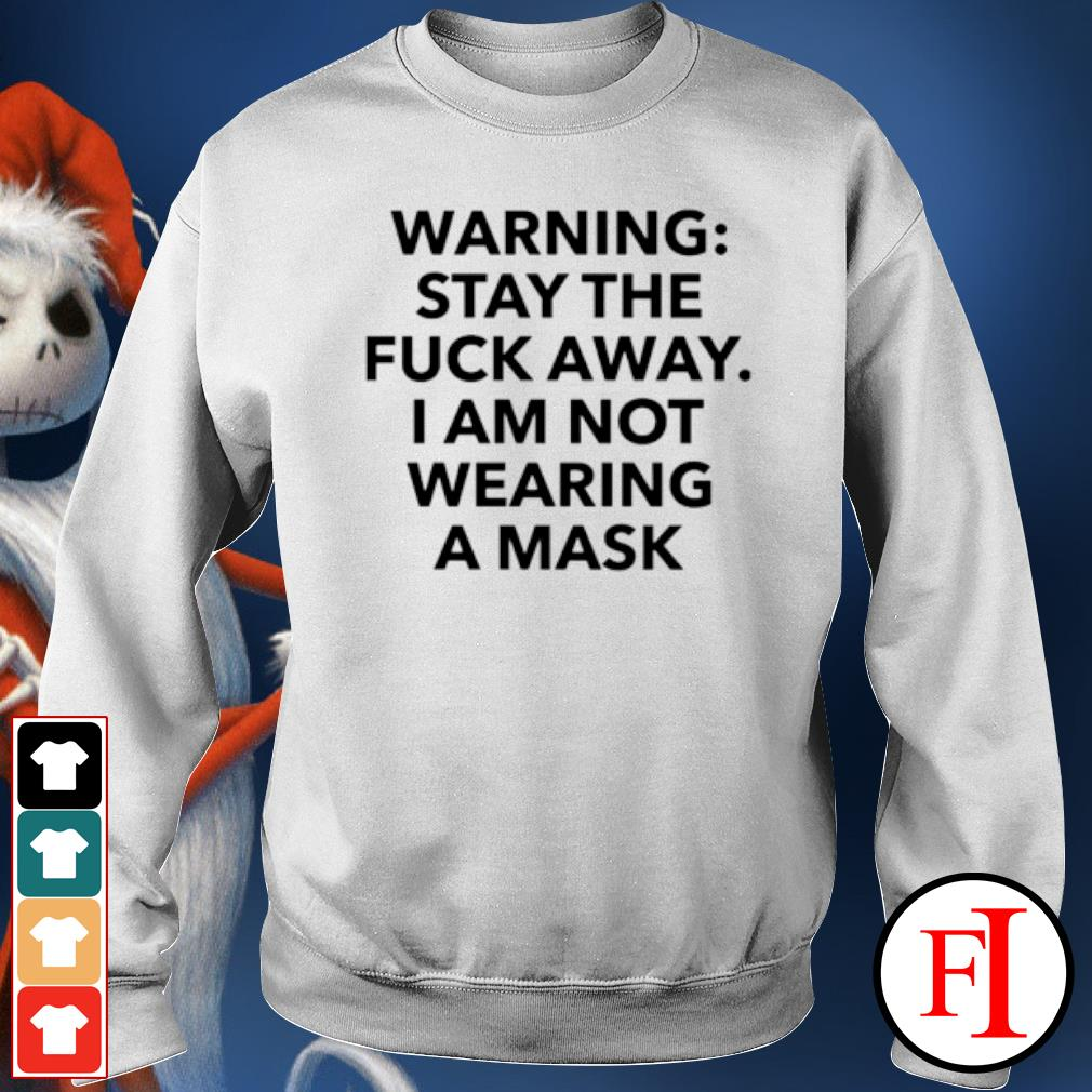 Warning stay the fuck away I am not wearing a mask s sweater