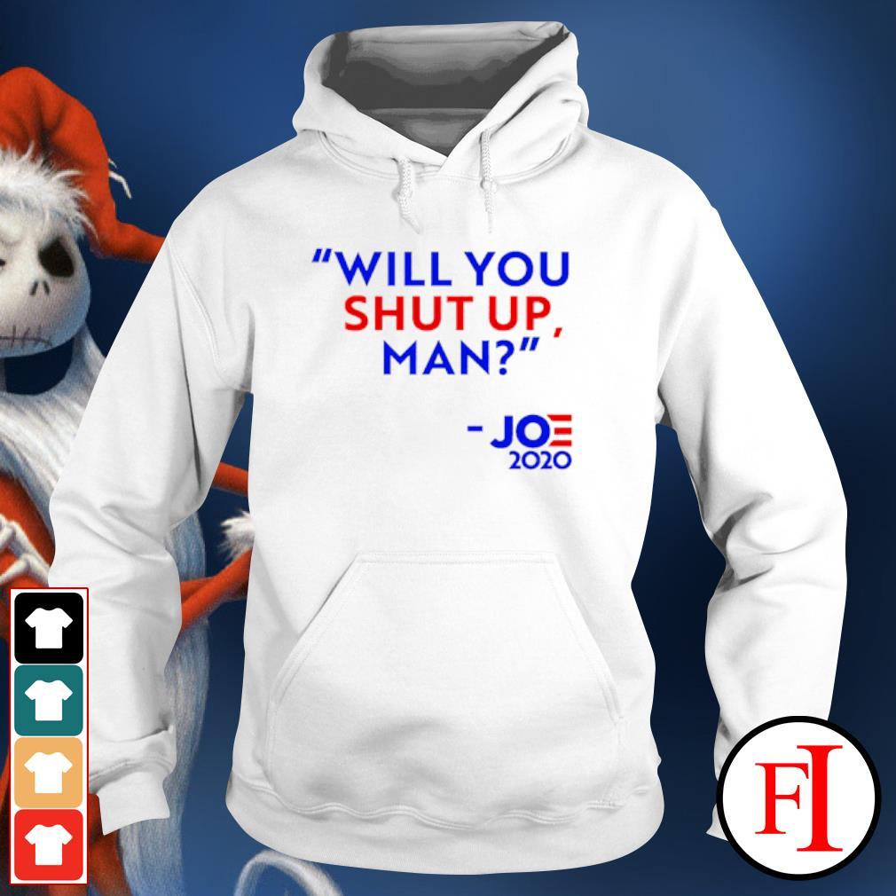 Will You shut up man Joe 2020 s hoodie