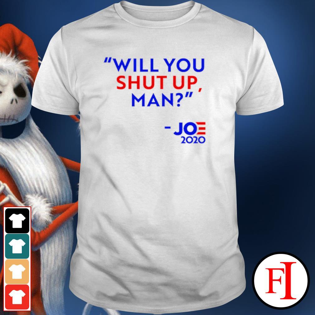 Will You shut up man Joe 2020 shirt