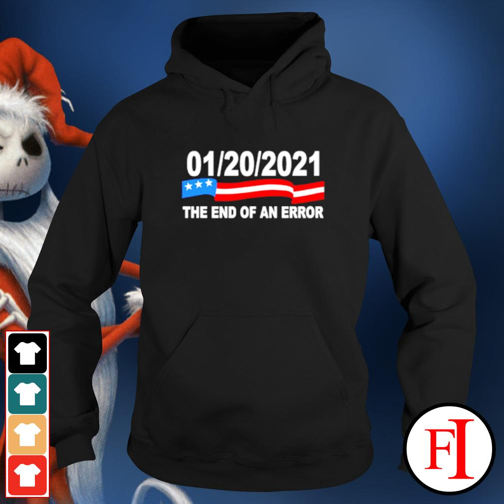 01 20 2021 the end of an error America flag s hoodie