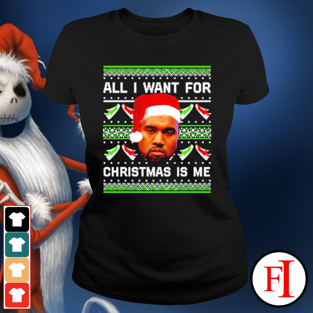 Kanye West all I want for Christmas is me ugly christmas s ladies-tee