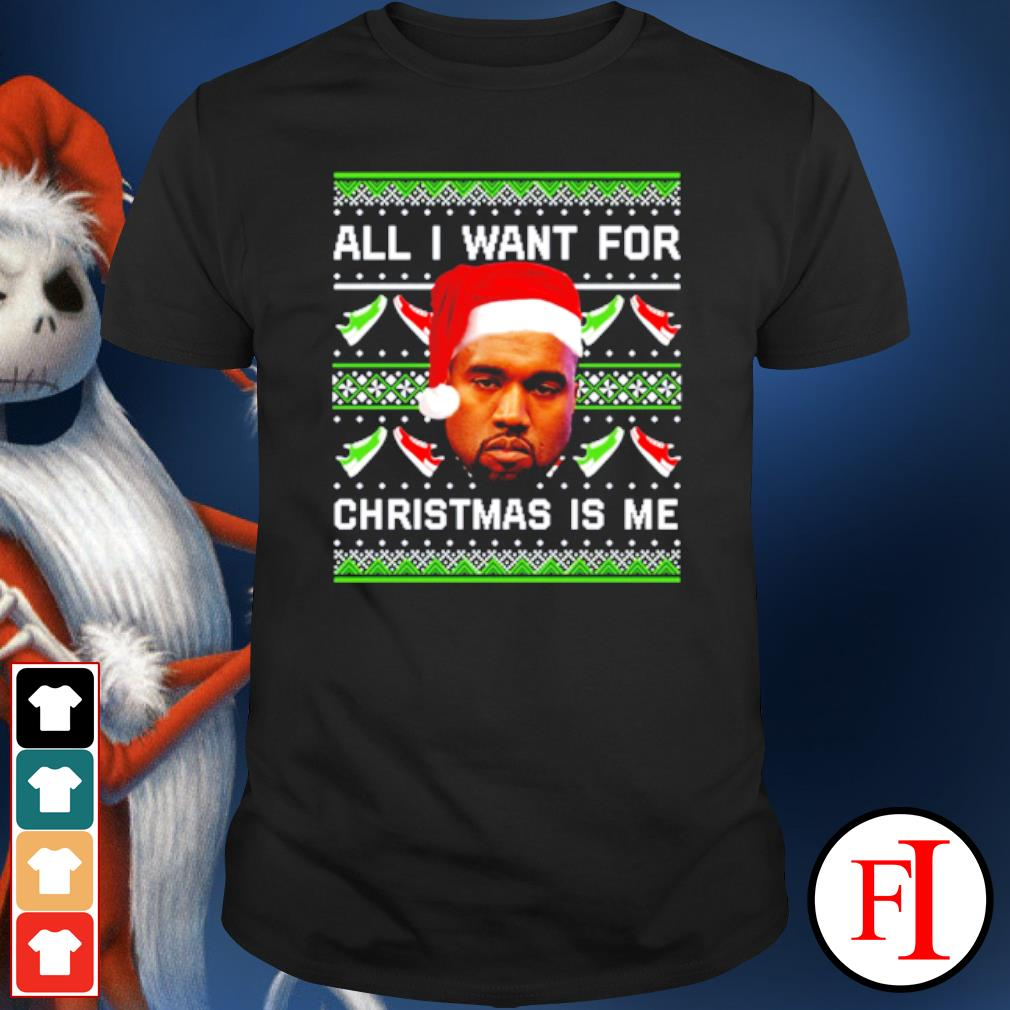 Kanye West all I want for Christmas is me ugly christmas shirt