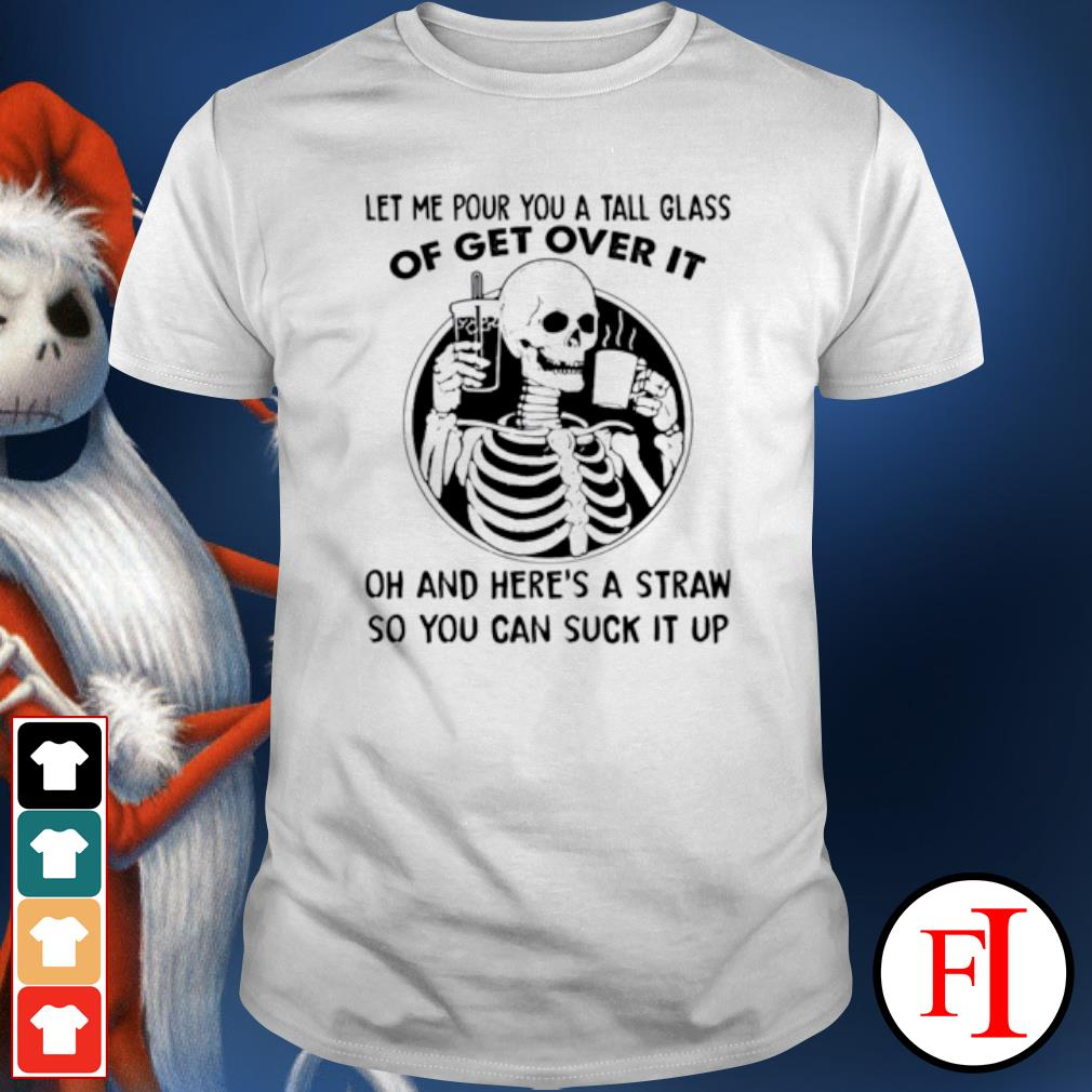 Skeleton let me pour you a tall glass of get over it shirt