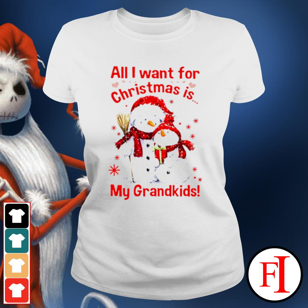Snowman all I want for Christmas is my grandkids s ladies-tee