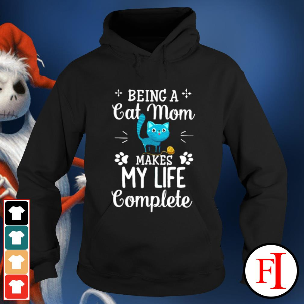 Being a Cat Mom makes my life complete s hoodie