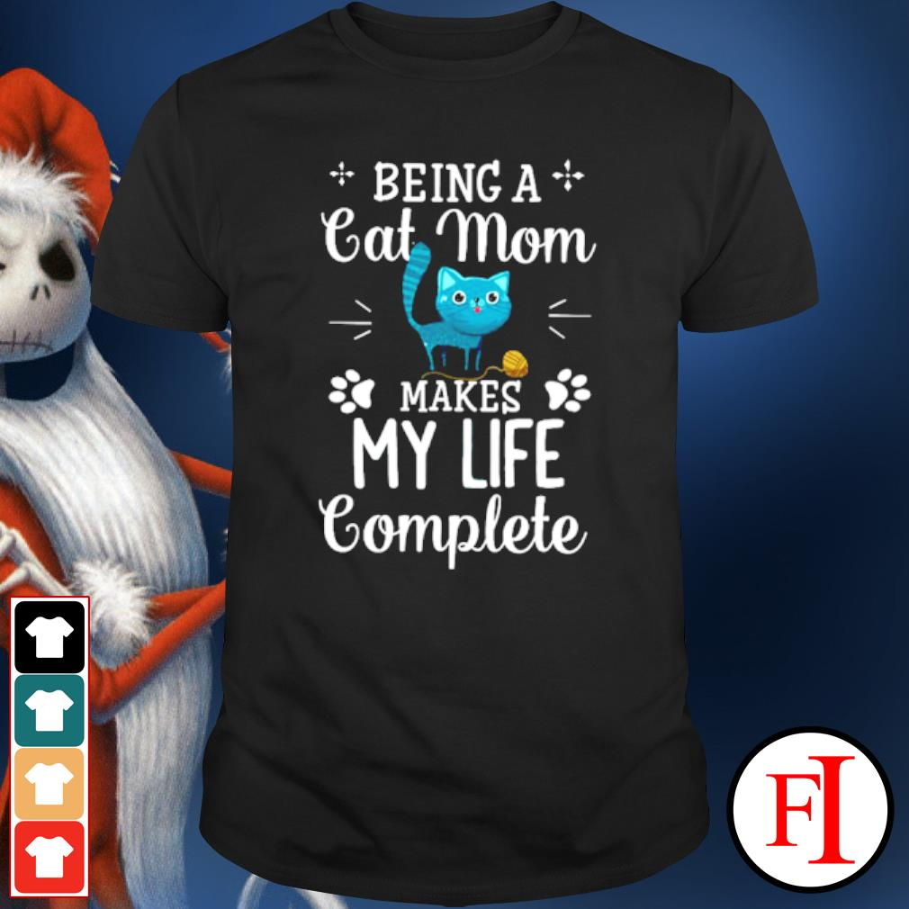 Being a Cat Mom makes my life complete shirt
