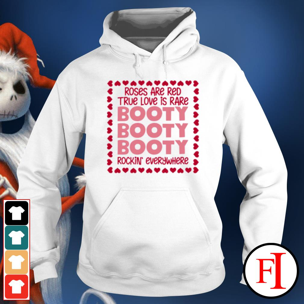 Roses are red true love is rare booty rockin everywhere s hoodie