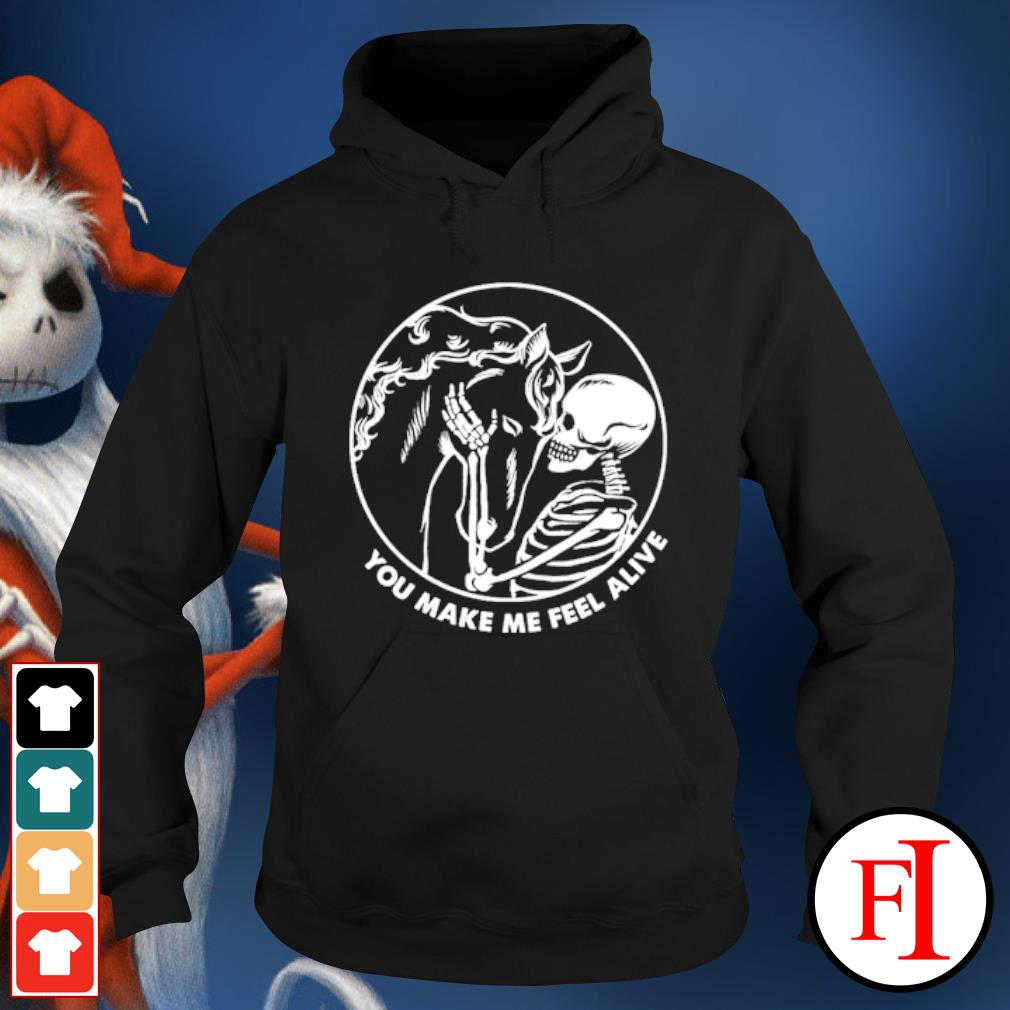 Skull and horse you make me feel alive s hoodie