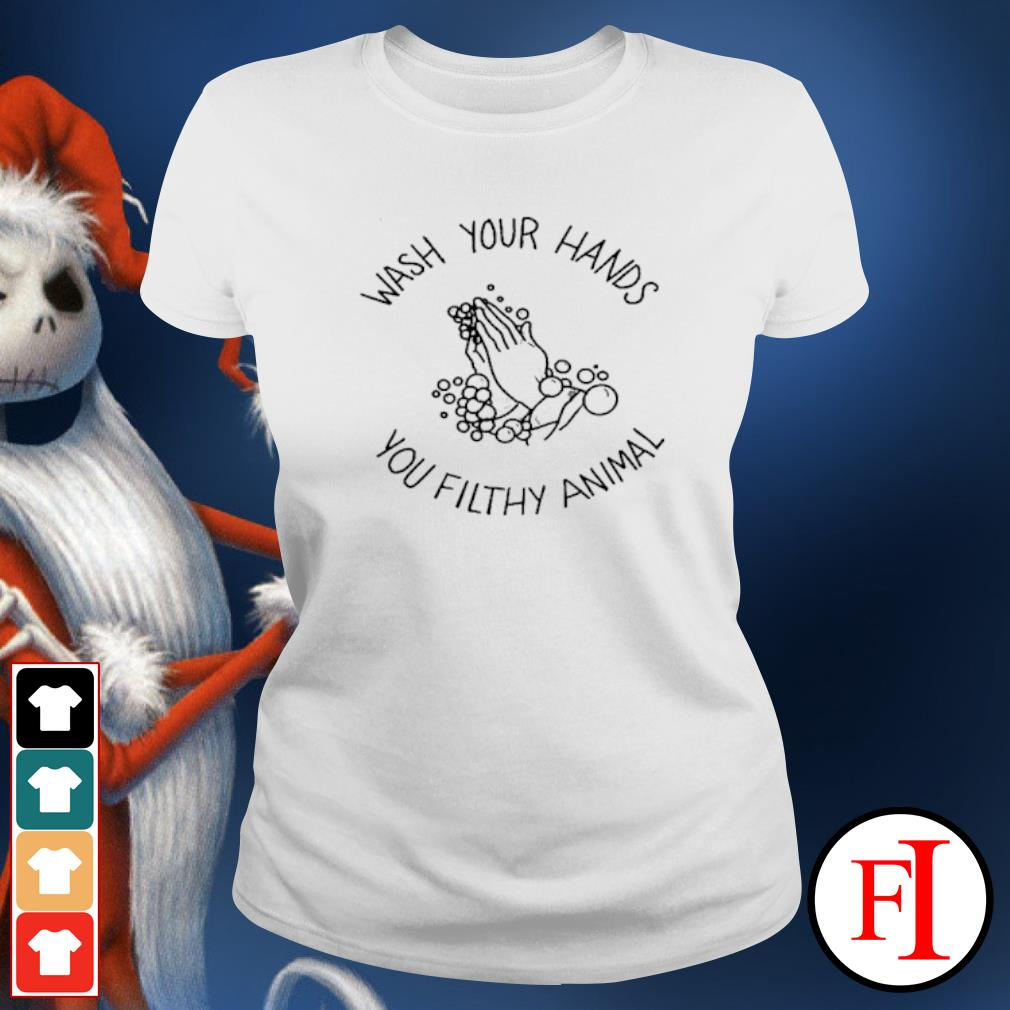Wash your hands you filthy animal s ladies-tee
