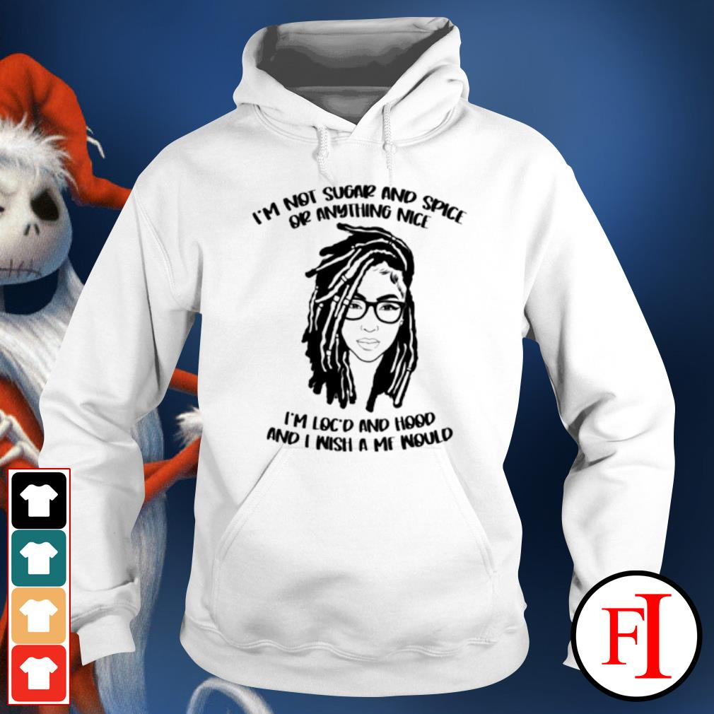 Woman I'm not sugar and spice or anything nice s hoodie